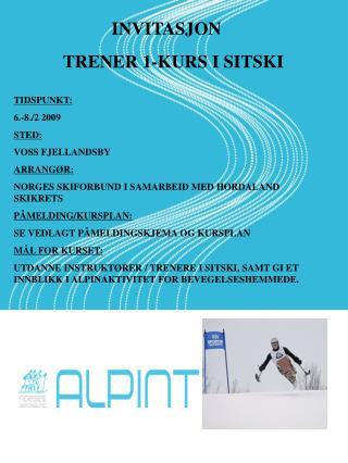 INVITASJON            TRENER 1-KURS I SITSKI TIDSPUNKT: 6.-8./2 2009 STED: VOSS FJELLANDSBY
