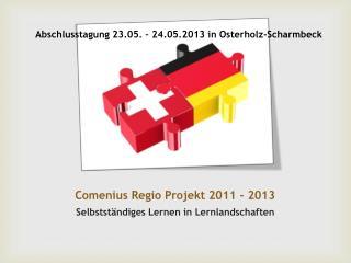 Comenius  Regio  Projekt 2011 - 2013