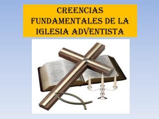 Creencias fundamentales de la iglesia adventista