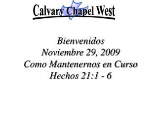 Bienvenidos Noviembre 29, 2009  Como Mantenernos en Curso  Hechos 21:1 - 6