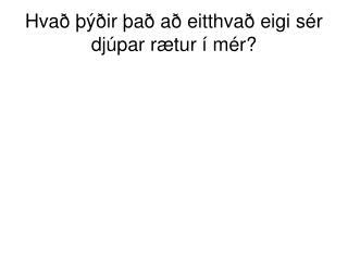 Hvað þýðir það að eitthvað eigi sér djúpar rætur í mér?