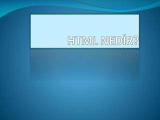 HTML NEDİR?