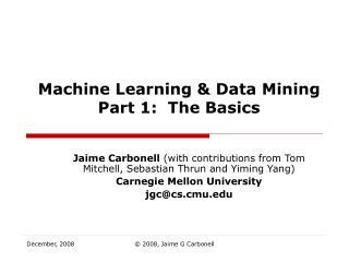 Machine Learning  Data Mining Part 1:  The Basics
