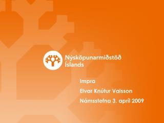 Impra Elvar Knútur Valsson Námsstefna 3. apríl 2009