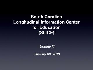 South Carolina  Longitudinal Information Center  for Education  (SLICE)