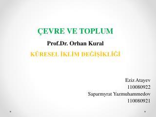 ÇEVRE VE TOPLUM Prof.Dr . Orhan Kural KÜRESEL İKLİM DEĞİŞİKLİĞİ