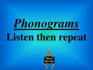 Phonograms Listen then repeat