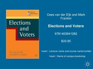 Cees van der Eijk and Mark Franklin Elections and Voters 9781403941282 $33.95
