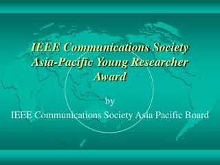 IEEE Communications Society  Asia- Pacific Young  Researcher Award