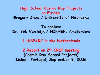 High School Cosmic Ray Projects in Europe Gregory Snow / University of Nebraska To replace