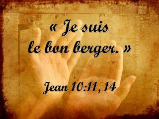 «Je suis  le bon berger. » Jean 10:11, 14