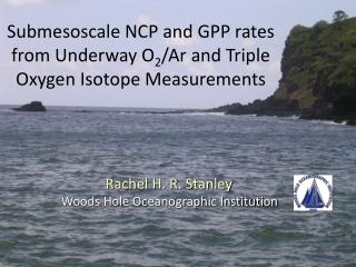 Submesoscale  NCP and GPP rates from Underway O 2 / Ar  and Triple Oxygen Isotope Measurements