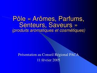 Pôle «Arômes, Parfums, Senteurs, Saveurs» (produits aromatiques et cosmétiques)