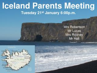 Iceland Parents Meeting Tuesday 21 st  January 6:00p.m.