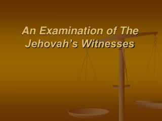 An Examination of The Jehovah�s Witnesses
