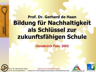 Prof. Dr. Gerhard de Haan Bildung für Nachhaltigkeit als Schlüssel zur zukunftsfähigen Schule