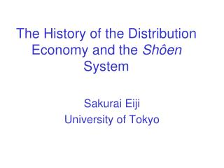 The History of the Distribution Economy and the  Sh ô en  System