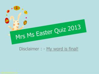 Mrs Ms Easter Quiz 2013