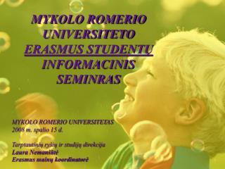 MYKOLO ROMERIO UNIVERSITET AS 2008 m. spalio 15 d. Tarptautinių ryšių ir studijų direkcija