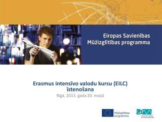 Erasmus intensīvo valodu kursu (EILC) īstenošana Rīgā, 2013. gada 20. maijā
