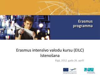 Erasmus intensīvo valodu kursu (EILC) īstenošana Rīgā, 2012. gada 26. aprīlī