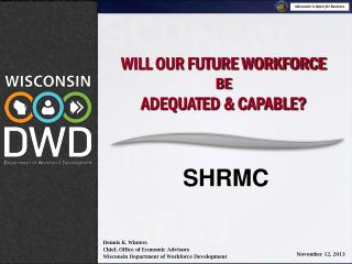 WILL OUR FUTURE WORKFORCE  BE  ADEQUATED & CAPABLE?