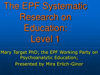 The EPF Systematic Research on Education: Level 1