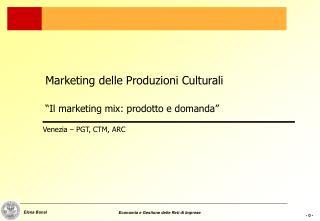"""Marketing delle Produzioni Culturali """"Il marketing mix: prodotto e domanda"""""""