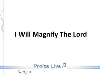 I Will Magnify The Lord