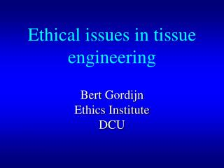 Ethical issues in tissue engineering