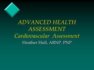 ADVANCED HEALTH ASSESSMENT Cardiovascular  Assessment