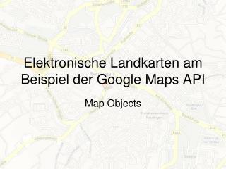 Elektronische Landkarten am Beispiel der Google Maps API