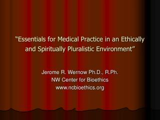 """Essentials for Medical Practice in an Ethically and Spiritually Pluralistic Environment"""