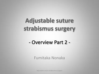 Adjustable suture strabismus surgery - Overview Part 2 -