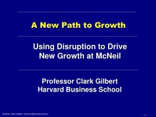 Professor Clark Gilbert                                 Harvard Business School