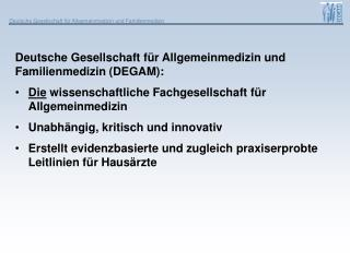 Deutsche Gesellschaft für Allgemeinmedizin und Familienmedizin (DEGAM):