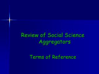 Review of Social Science Aggregators Terms of Reference