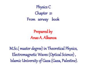 Physics C Chapter  21 From   serway    book  Prepared by  Anas A. Alkanoa