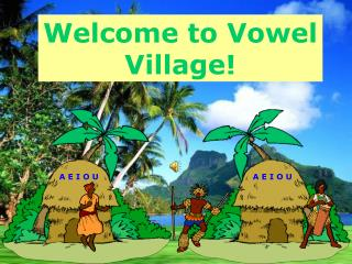 Welcome to Vowel Village!