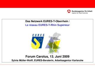 Das Netzwerk EURES-T-Oberrhein /  Le réseau EURES-T-Rhin Supérieur Forum Carolus, 13. Juni 2009