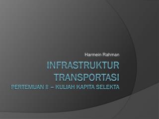 Infrastruktur Transportasi Pertemuan II – Kuliah Kapita Selekta