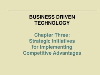 BUSINESS DRIVEN TECHNOLOGY Chapter Three:  Strategic Initiatives  for Implementing