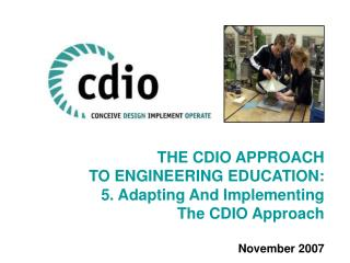 THE CDIO APPROACH TO ENGINEERING EDUCATION: 5. Adapting And Implementing  The CDIO Approach