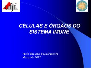 CÉLULAS E ÓRGÃOS DO SISTEMA IMUNE