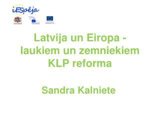 Latvija un Eiropa - laukiem un zemniekiem KLP reforma
