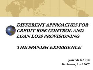 DIFFERENT APPROACHES FOR CREDIT RISK CONTROL AND LOAN LOSS PROVISIONING  THE SPANISH EXPERIENCE