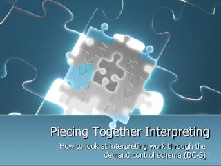 Piecing Together Interpreting