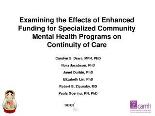Carolyn S. Dewa, MPH, PhD Nora Jacobson, PhD Janet Durbin, PhD Elizabeth Lin, PhD
