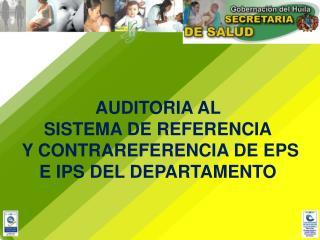 AUDITORIA AL  SISTEMA DE REFERENCIA  Y CONTRAREFERENCIA DE EPS E IPS DEL DEPARTAMENTO