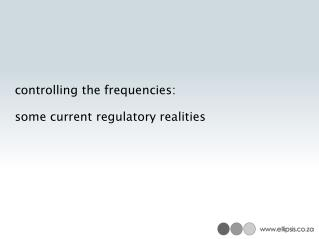 controlling the frequencies: some current regulatory realities